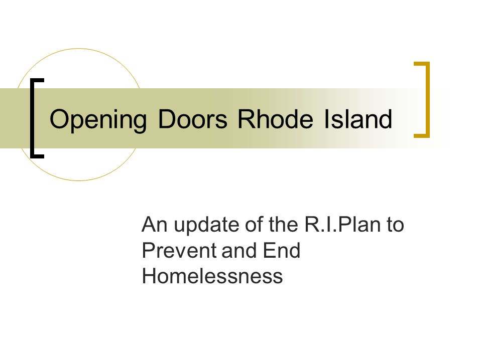 Opening Doors Rhode Island An update of the R.I.Plan to Prevent and End Homelessness