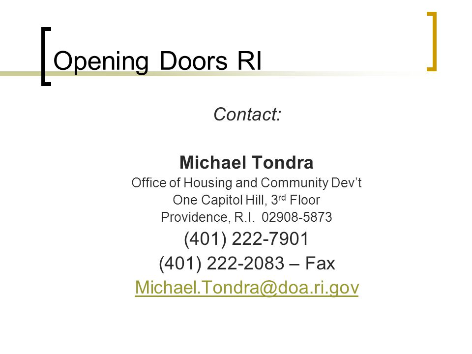 Opening Doors RI Contact: Michael Tondra Office of Housing and Community Devt One Capitol Hill, 3 rd Floor Providence, R.I.