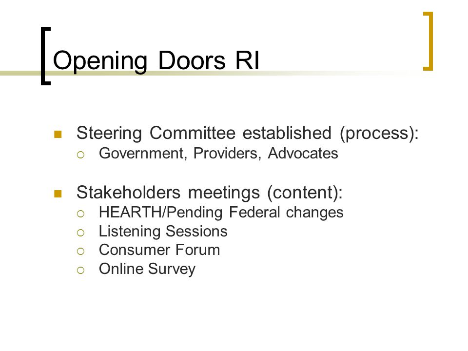 Opening Doors RI Steering Committee established (process): Government, Providers, Advocates Stakeholders meetings (content): HEARTH/Pending Federal changes Listening Sessions Consumer Forum Online Survey
