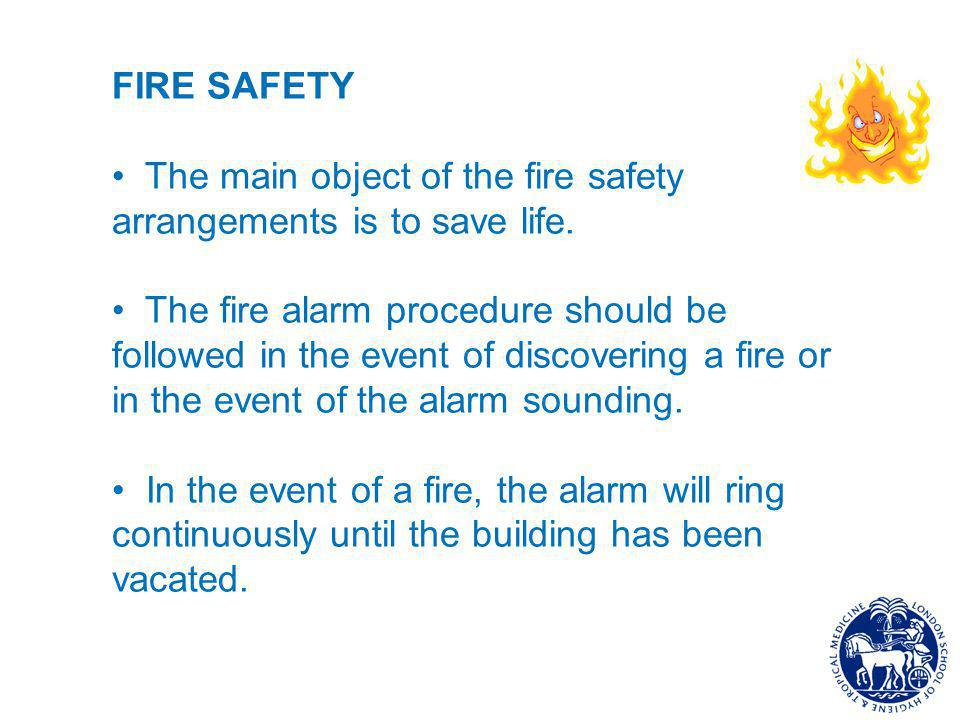 FIRE SAFETY The main object of the fire safety arrangements is to save life.