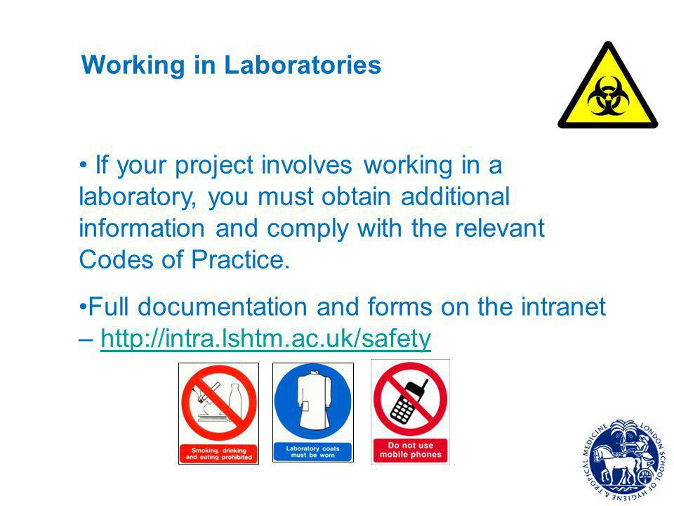 Working in Laboratories If your project involves working in a laboratory, you must obtain additional information and comply with the relevant Codes of Practice.