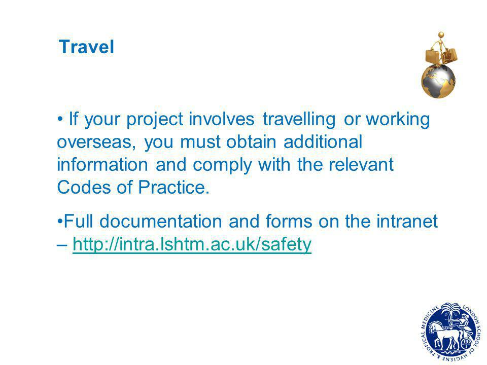Travel If your project involves travelling or working overseas, you must obtain additional information and comply with the relevant Codes of Practice.