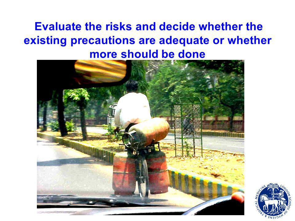 Evaluate the risks and decide whether the existing precautions are adequate or whether more should be done