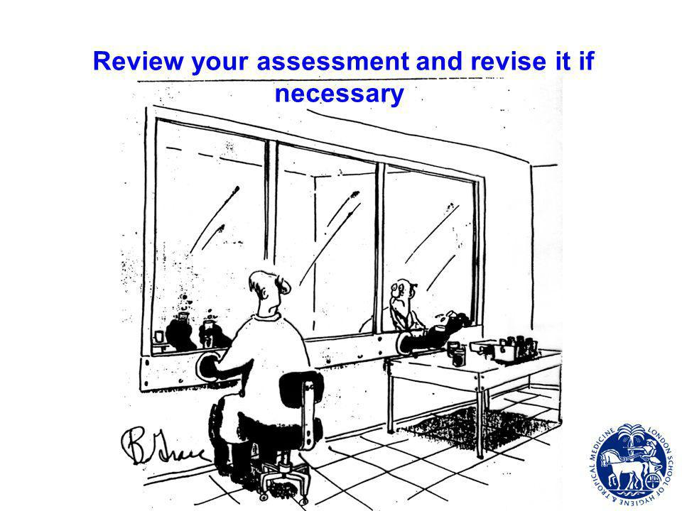 Review your assessment and revise it if necessary