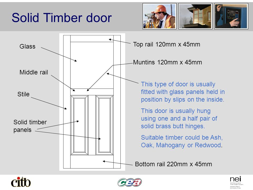Solid Timber door Glass Middle rail Stile Solid timber panels Bottom rail 220mm x 45mm Muntins 120mm x 45mm Top rail 120mm x 45mm This type of door is