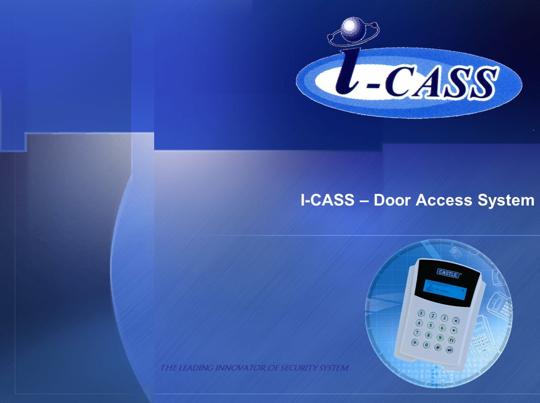 I-CASS – Door Access System THE LEADING INNOVATOR OF SECURITY SYSTEM