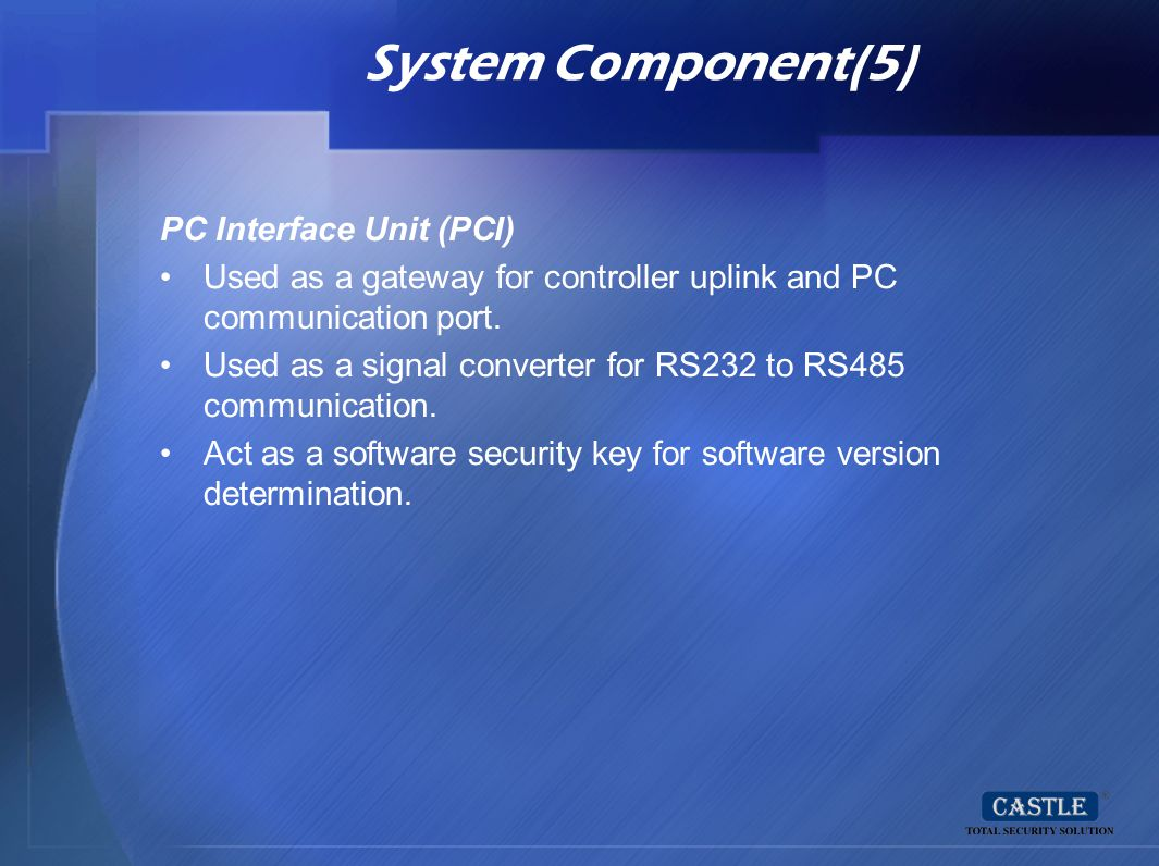 System Component(5) PC Interface Unit (PCI) Used as a gateway for controller uplink and PC communication port. Used as a signal converter for RS232 to