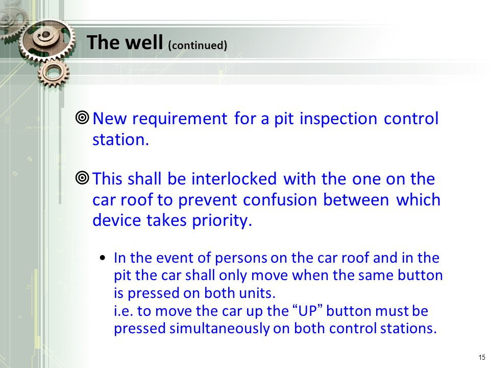 The well (continued) New requirement for a pit inspection control station. This shall be interlocked with the one on the car roof to prevent confusion