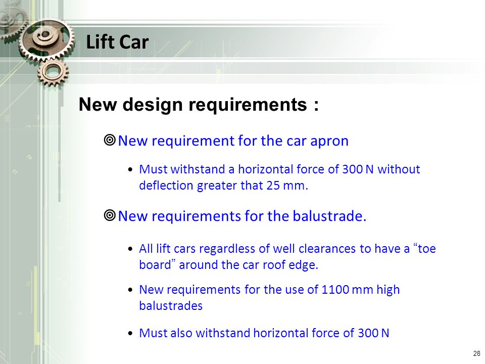 Lift Car New design requirements : New requirement for the car apron Must withstand a horizontal force of 300 N without deflection greater that 25 mm.