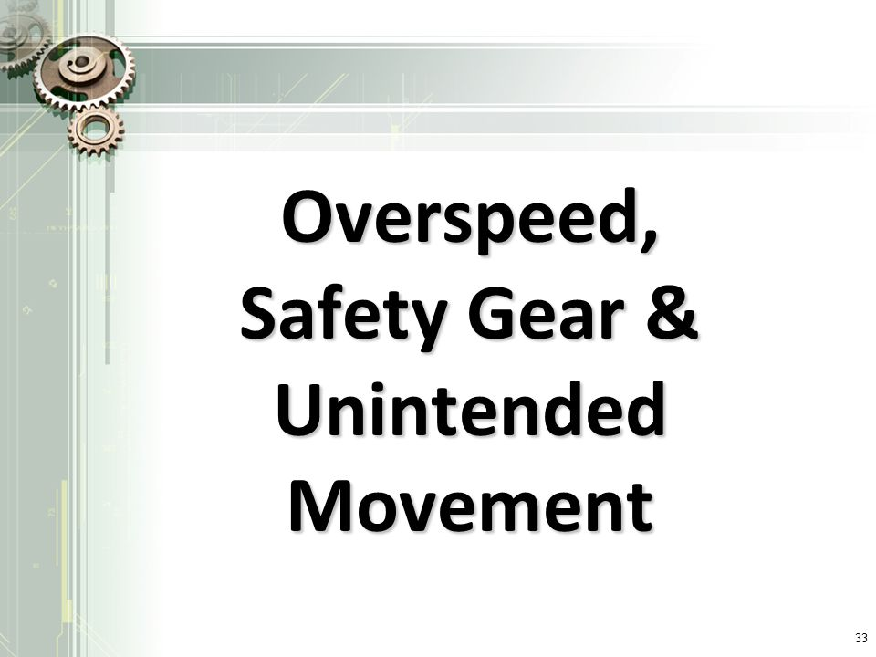 Overspeed, Safety Gear & Unintended Movement 33