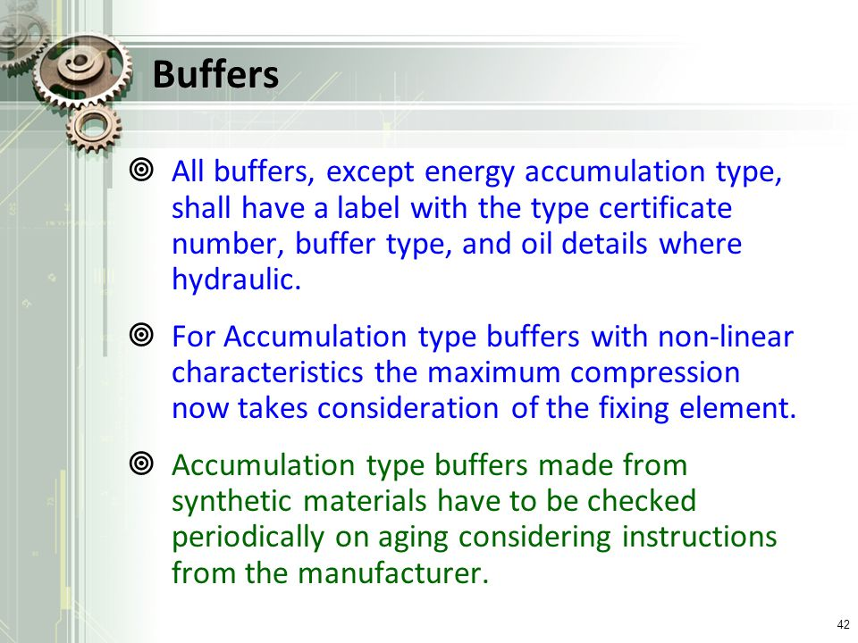 Buffers All buffers, except energy accumulation type, shall have a label with the type certificate number, buffer type, and oil details where hydrauli