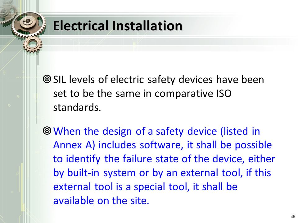 Electrical Installation SIL levels of electric safety devices have been set to be the same in comparative ISO standards. When the design of a safety d