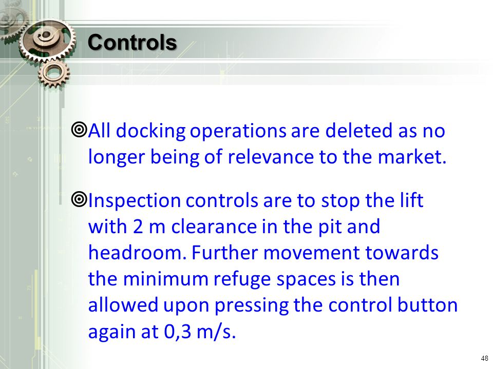 Controls All docking operations are deleted as no longer being of relevance to the market. Inspection controls are to stop the lift with 2 m clearance