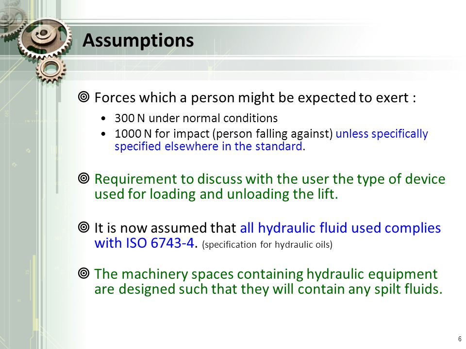 Assumptions Forces which a person might be expected to exert : 300 N under normal conditions 1000 N for impact (person falling against) unless specifi