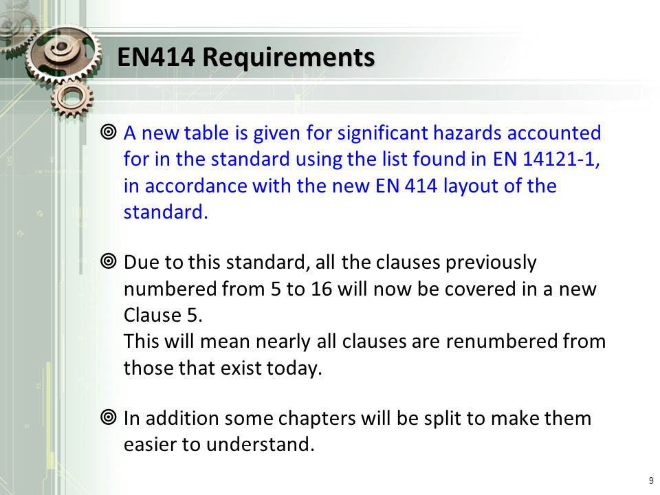 EN414 Requirements A new table is given for significant hazards accounted for in the standard using the list found in EN 14121-1, in accordance with t