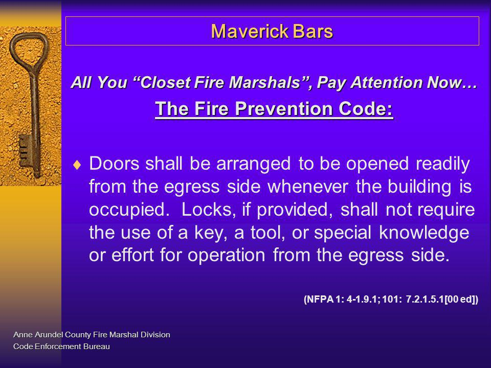 Maverick Bars All You Closet Fire Marshals, Pay Attention Now… The Fire Prevention Code: Doors shall be arranged to be opened readily from the egress
