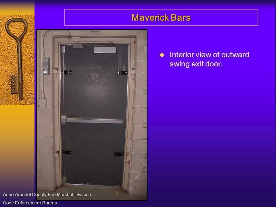 Maverick Bars Interior view of outward swing exit door. Anne Arundel County Fire Marshal Division Code Enforcement Bureau
