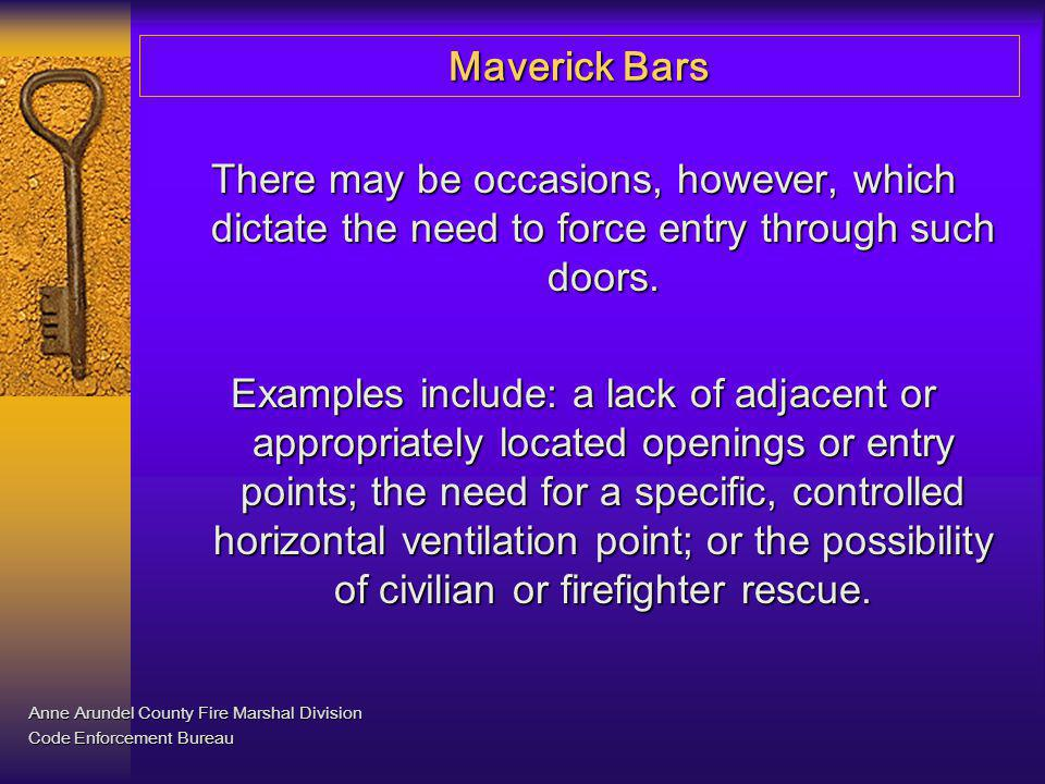 Maverick Bars There may be occasions, however, which dictate the need to force entry through such doors. Examples include: a lack of adjacent or appro