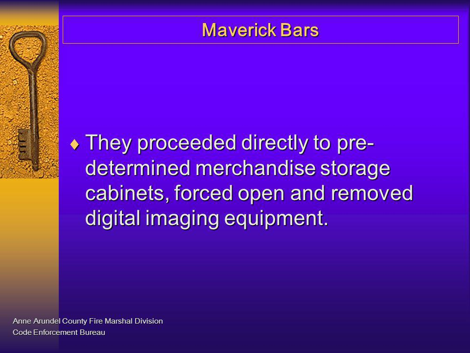 Maverick Bars Bars must be removed from all doors immediately upon the first person entering the structure.