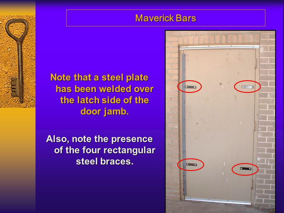 Maverick Bars Note that a steel plate has been welded over the latch side of the door jamb. Also, note the presence of the four rectangular steel brac