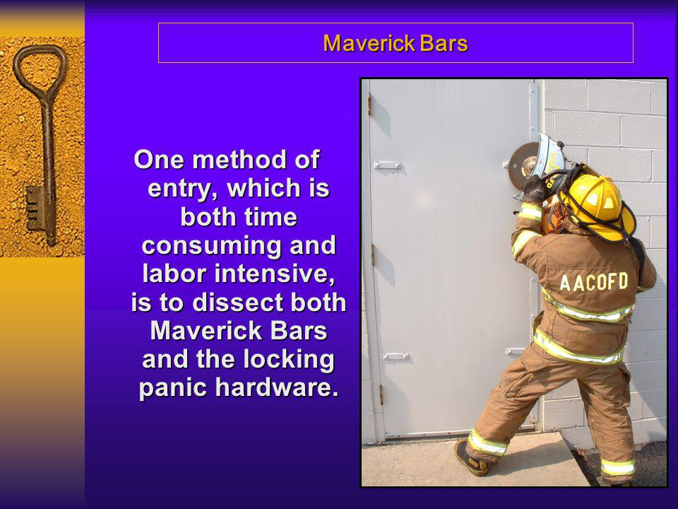 Maverick Bars One method of entry, which is both time consuming and labor intensive, is to dissect both Maverick Bars and the locking panic hardware.