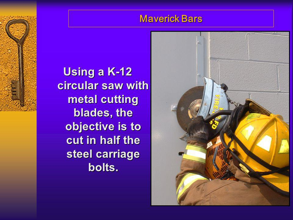 Maverick Bars Using a K-12 circular saw with metal cutting blades, the objective is to cut in half the steel carriage bolts.