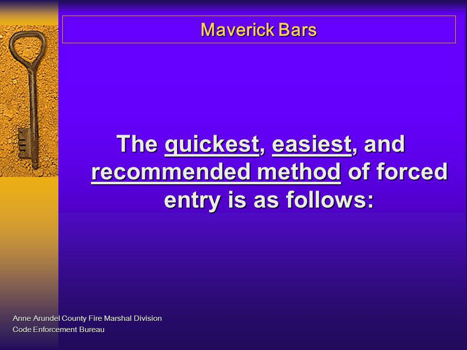 Maverick Bars The quickest, easiest, and recommended method of forced entry is as follows: Anne Arundel County Fire Marshal Division Code Enforcement