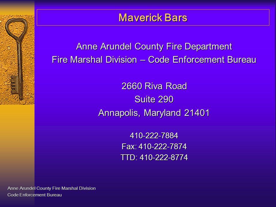 Maverick Bars Anne Arundel County Fire Department Fire Marshal Division – Code Enforcement Bureau 2660 Riva Road Suite 290 Annapolis, Maryland 21401 4