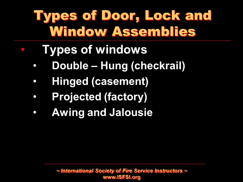 ~ International Society of Fire Service Instructors ~ www.ISFSI.org Types of Door, Lock and Window Assemblies Types of windows Double – Hung (checkrai