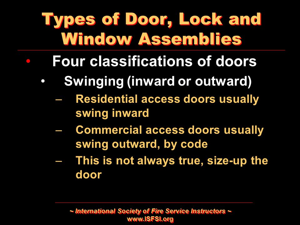 ~ International Society of Fire Service Instructors ~ www.ISFSI.org Types of Door, Lock and Window Assemblies Four classifications of doors Swinging (