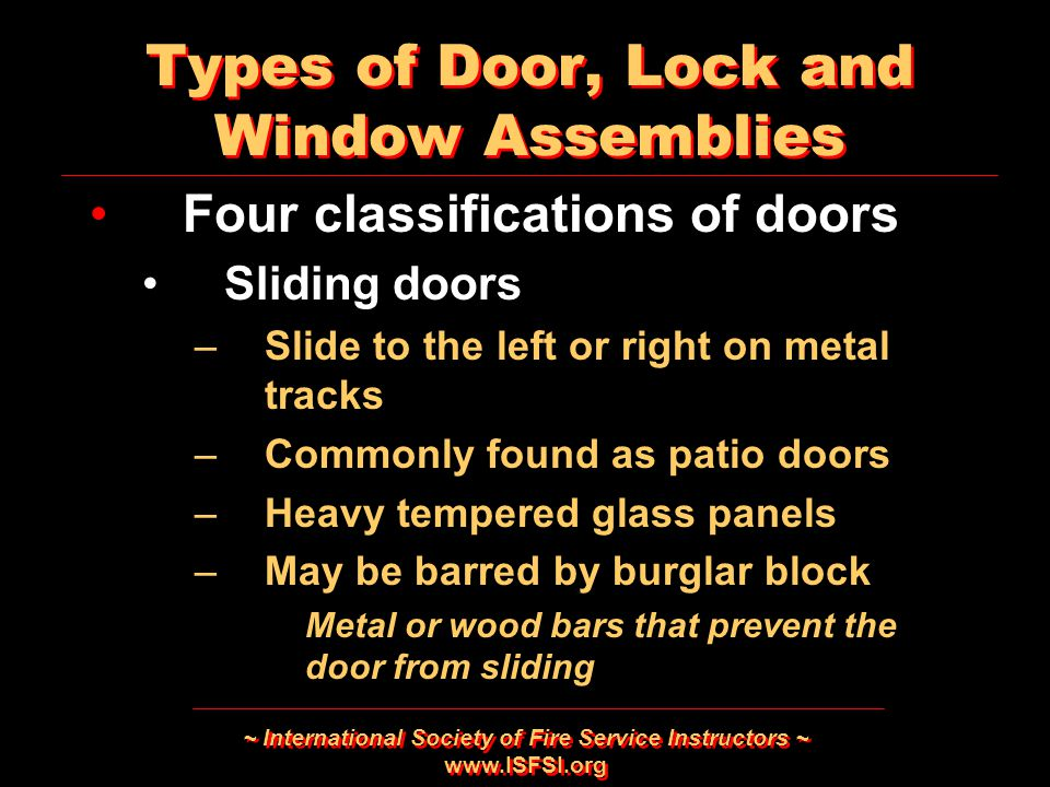 ~ International Society of Fire Service Instructors ~ www.ISFSI.org Types of Door, Lock and Window Assemblies Four classifications of doors Sliding do