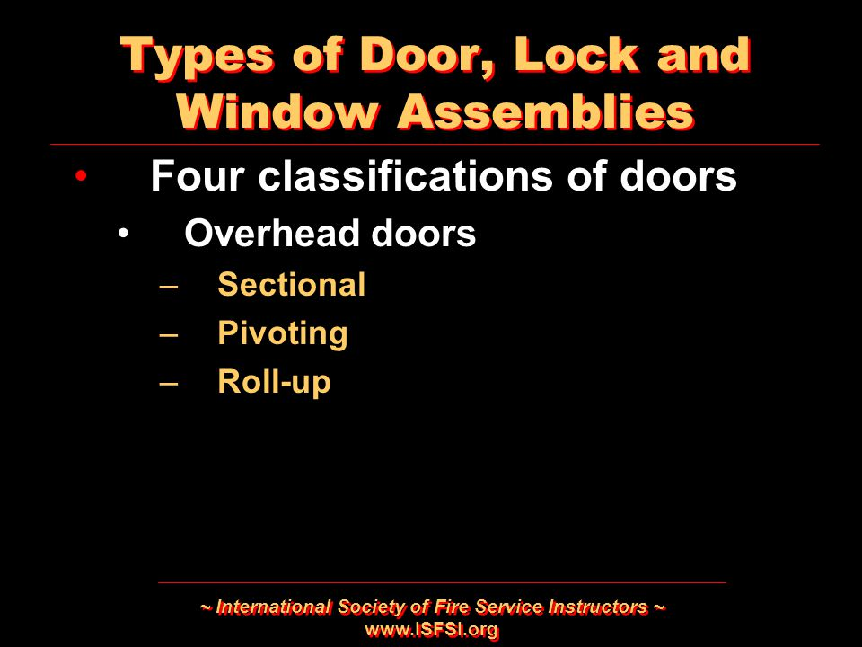 ~ International Society of Fire Service Instructors ~ www.ISFSI.org Types of Door, Lock and Window Assemblies Four classifications of doors Overhead d