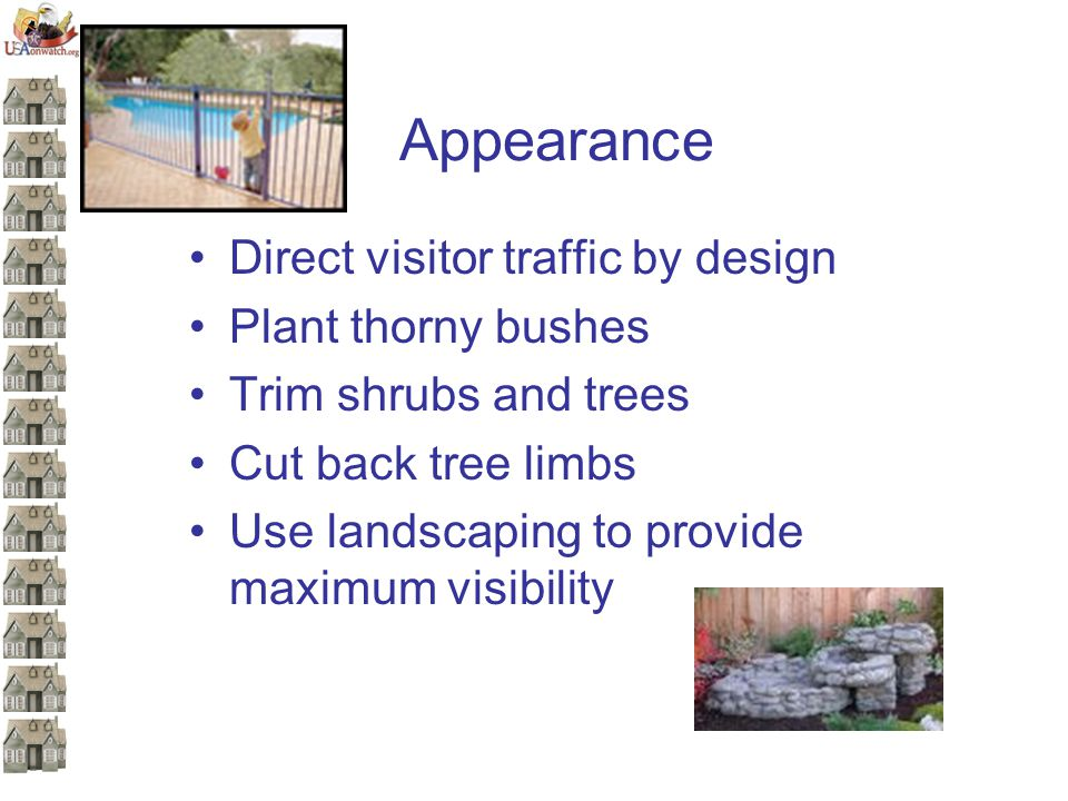 Appearance Direct visitor traffic by design Plant thorny bushes Trim shrubs and trees Cut back tree limbs Use landscaping to provide maximum visibility