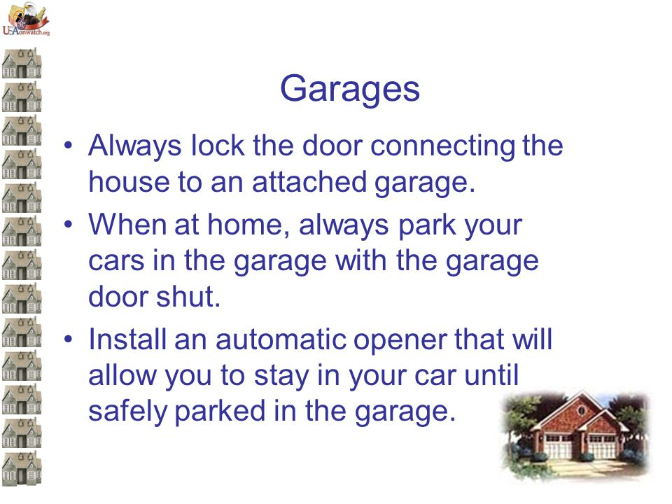 Garages Always lock the door connecting the house to an attached garage.
