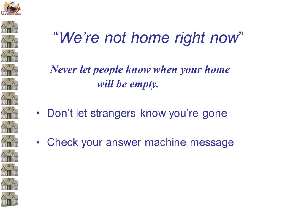 Were not home right now Never let people know when your home will be empty.