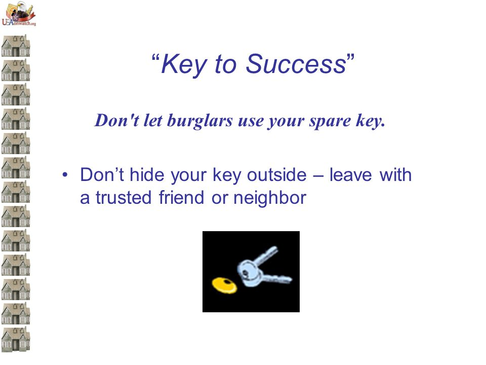 Key to Success Don t let burglars use your spare key.
