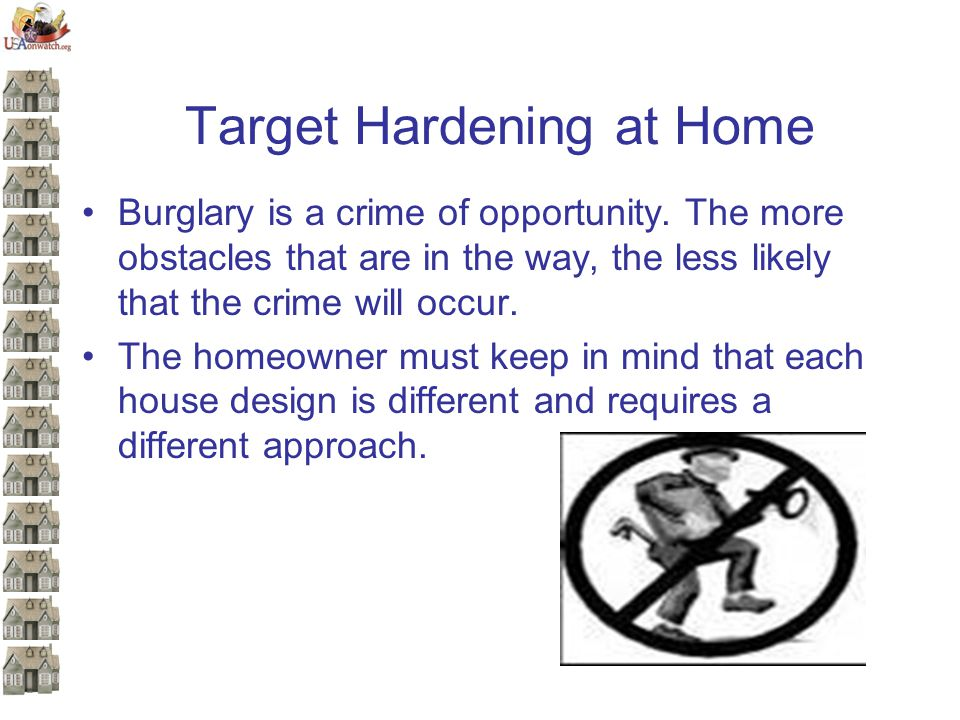 Target Hardening at Home Burglary is a crime of opportunity.