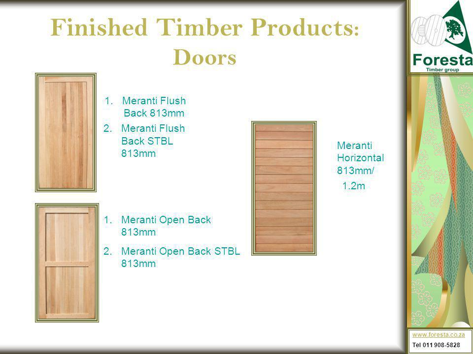 Finished Timber Products : Doors Meranti Horizontal 813mm/ 1.2m 1.Meranti Flush Back 813mm 2.Meranti Flush Back STBL 813mm 1.Meranti Open Back 813mm 2.Meranti Open Back STBL 813mm www.foresta.co.za Tel 011 908-5828