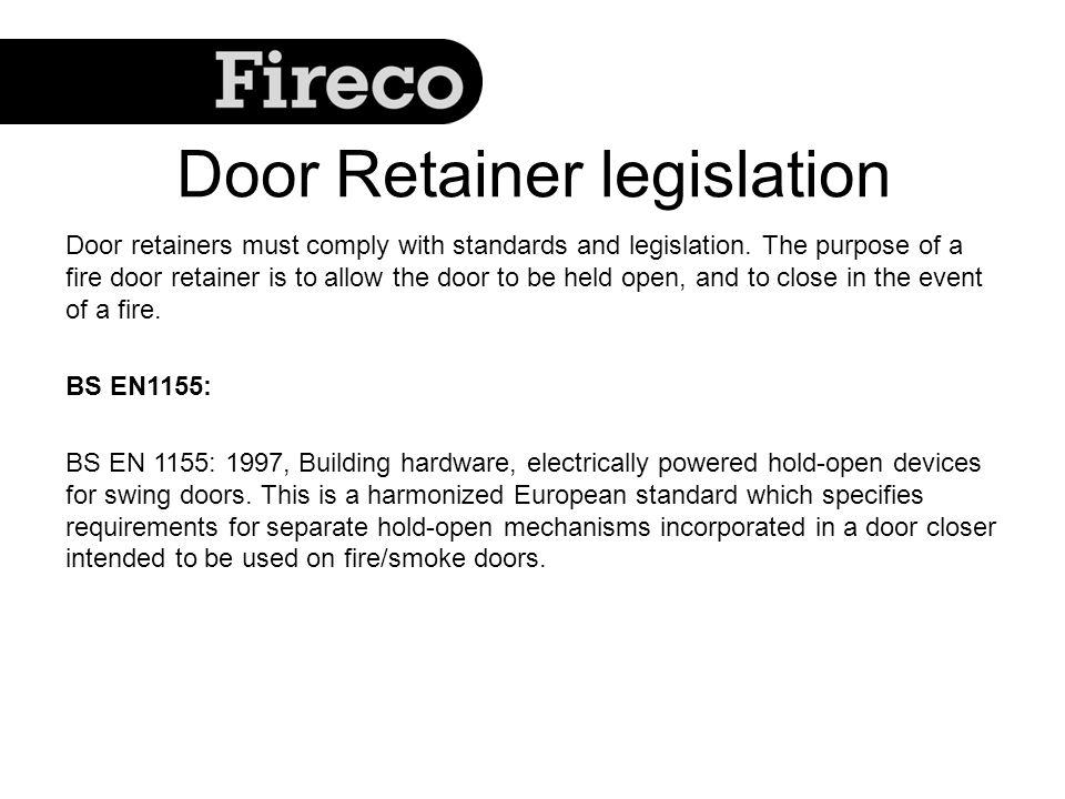 Door Retainer legislation Door retainers must comply with standards and legislation.