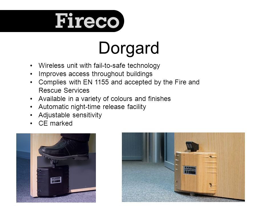 Dorgard Wireless unit with fail-to-safe technology Improves access throughout buildings Complies with EN 1155 and accepted by the Fire and Rescue Serv
