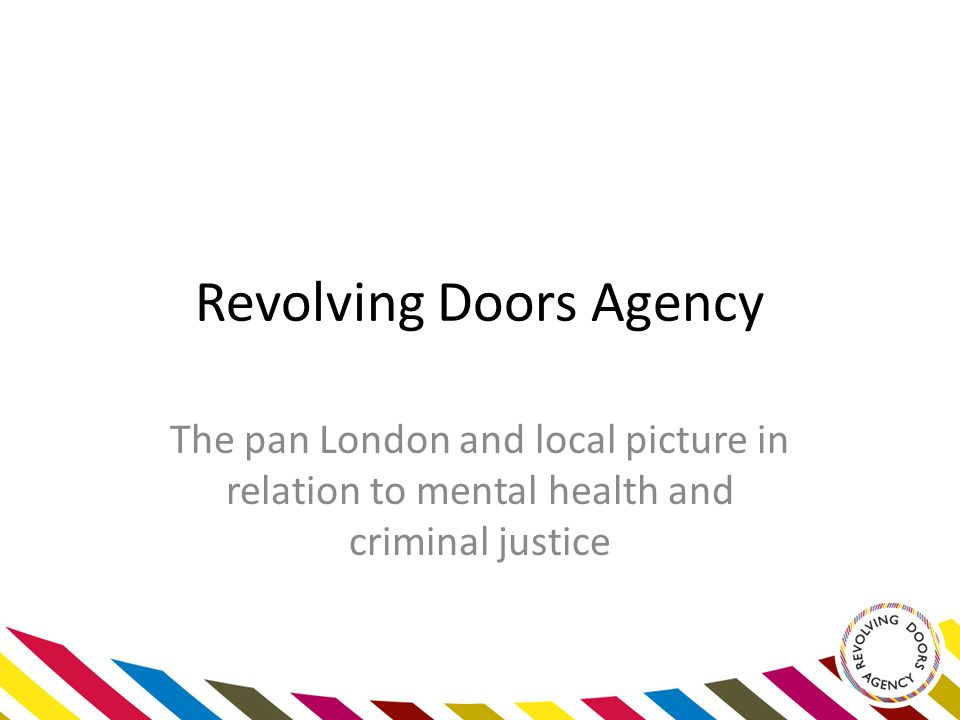 Revolving Doors Agency The pan London and local picture in relation to mental health and criminal justice