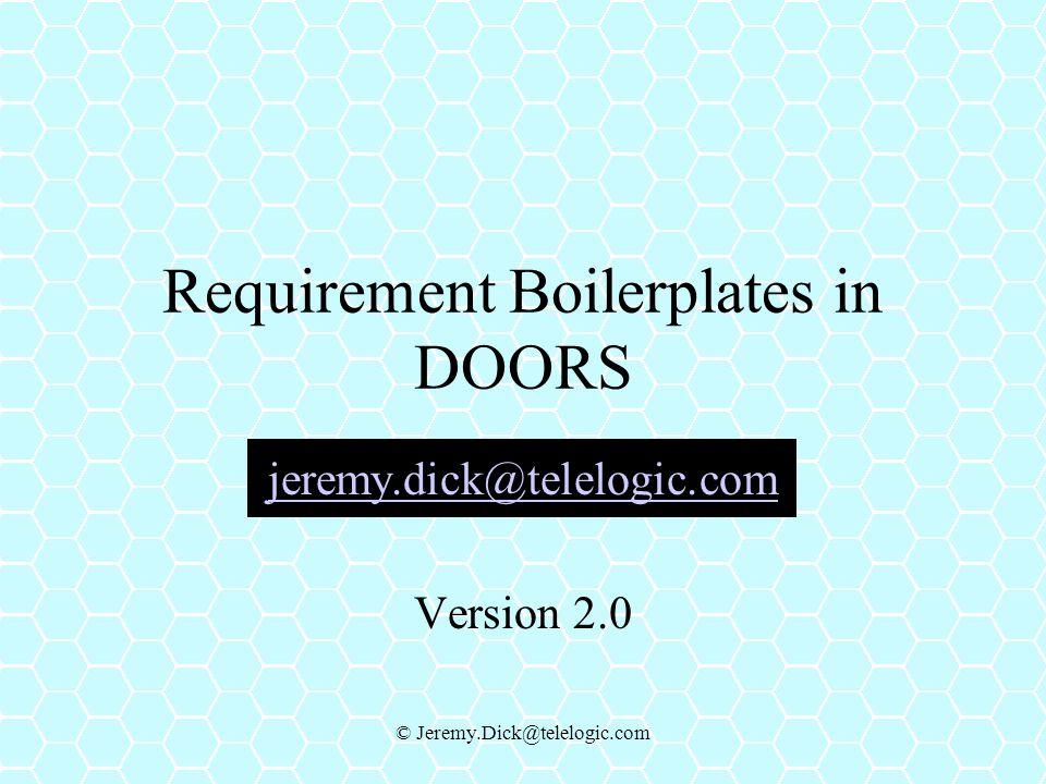 © Jeremy.Dick@telelogic.com Requirement Boilerplates in DOORS jeremy.dick@telelogic.com Version 2.0