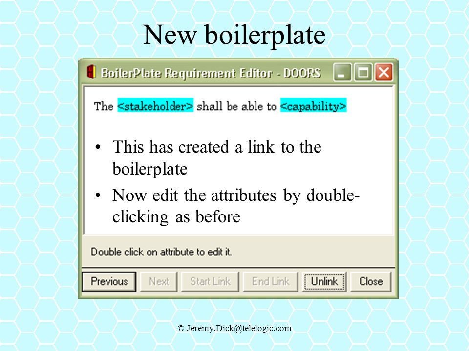 © Jeremy.Dick@telelogic.com New boilerplate This has created a link to the boilerplate Now edit the attributes by double- clicking as before