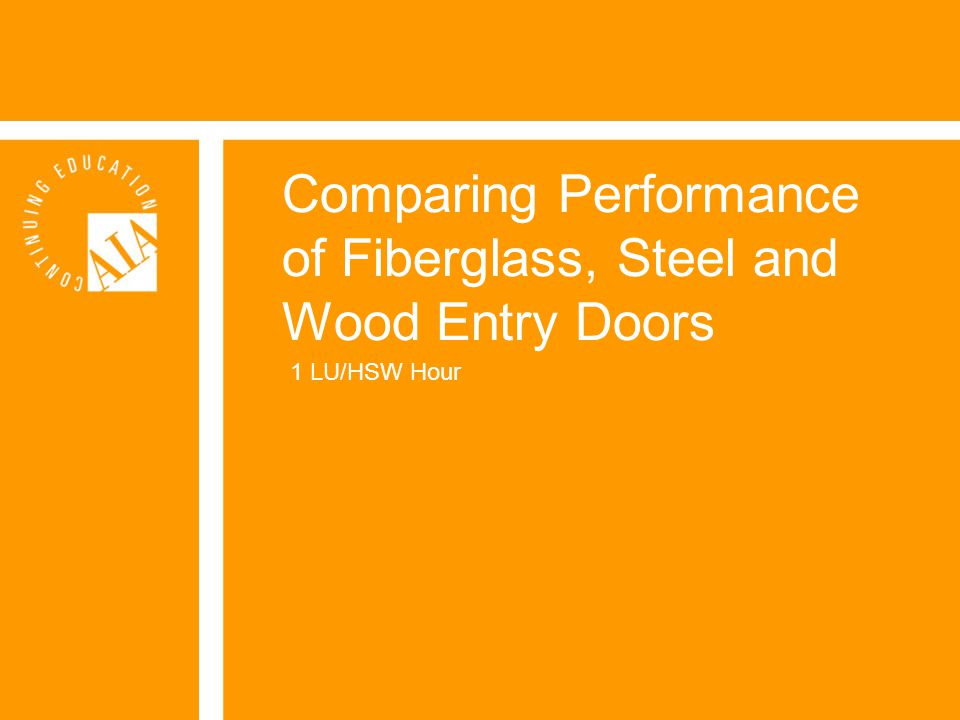 Comparing Performance of Fiberglass, Steel and Wood Entry Doors 1 LU/HSW Hour