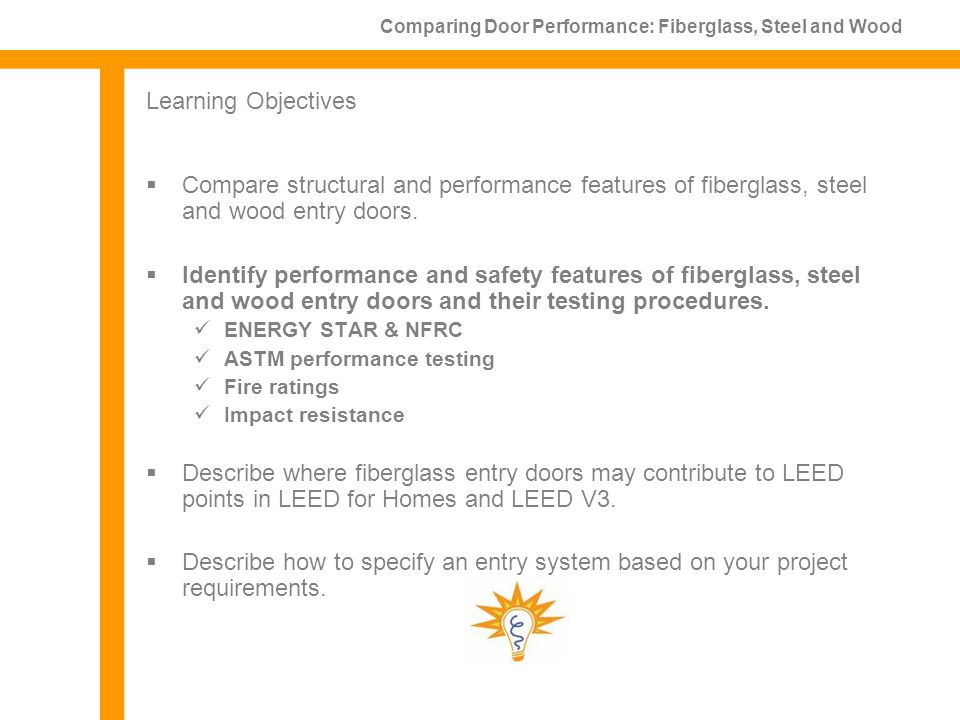 Learning Objectives Compare structural and performance features of fiberglass, steel and wood entry doors.