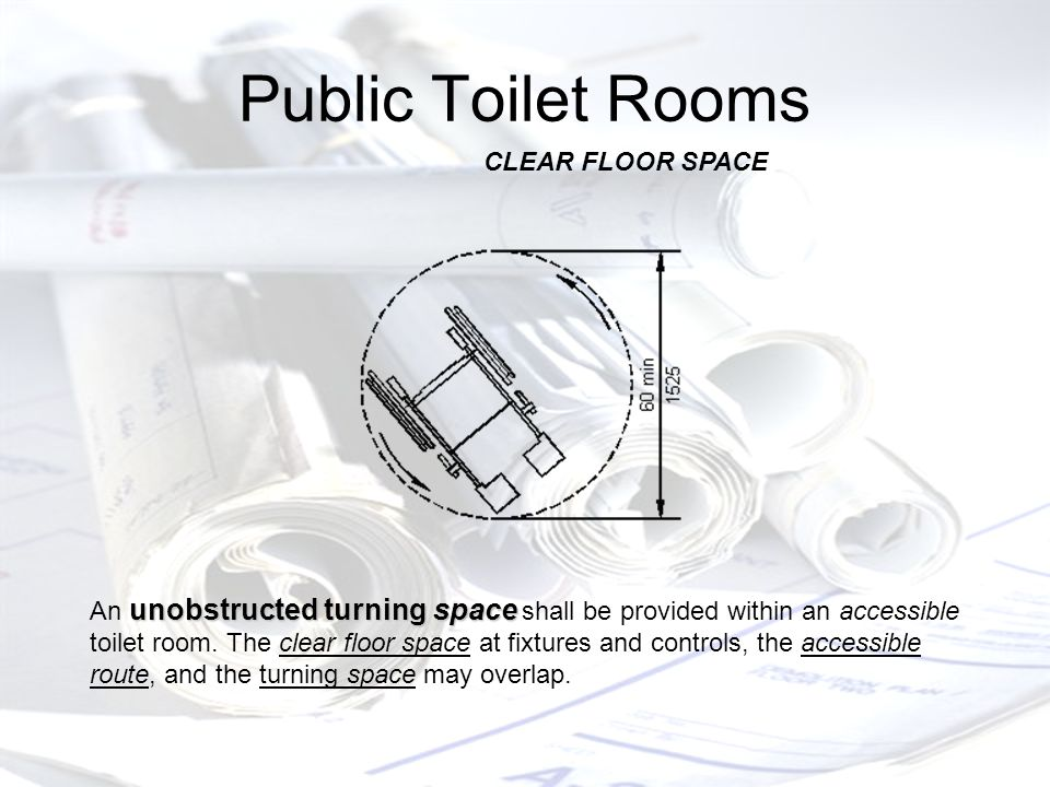 Public Toilet Rooms unobstructed turning space An unobstructed turning space shall be provided within an accessible toilet room.