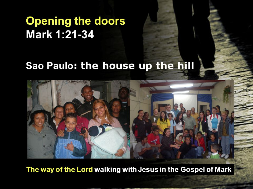 The way of the Lord walking with Jesus in the Gospel of Mark Opening the doors Mark 1:21-34 Sao Paulo : the house up the hill