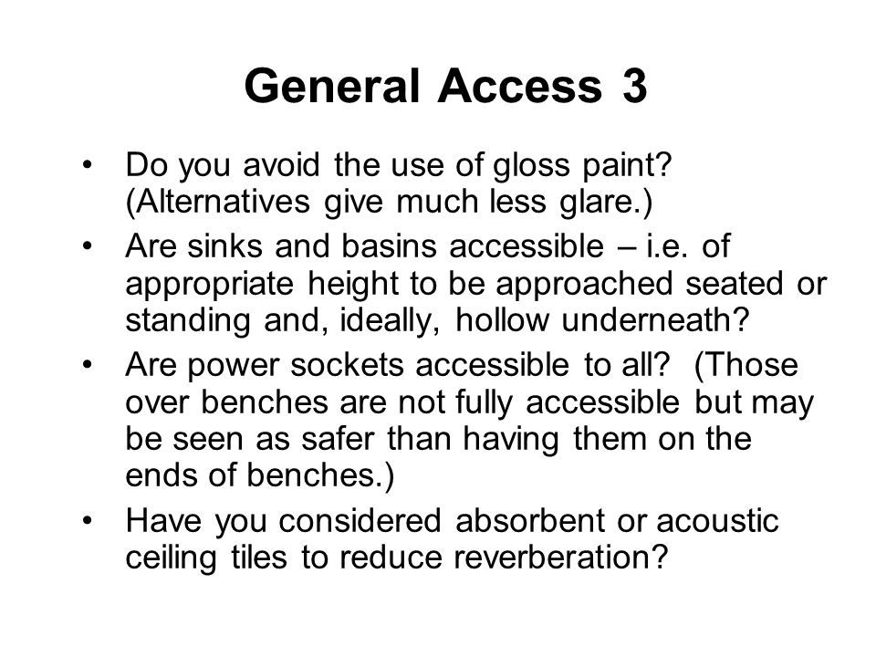 General Access 3 Do you avoid the use of gloss paint.
