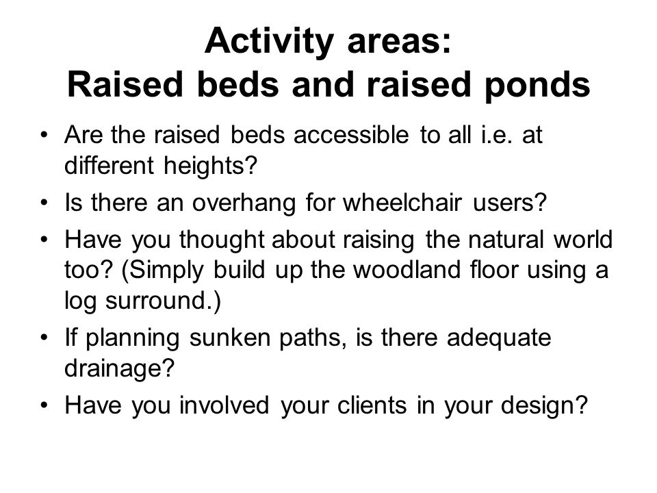 Activity areas: Raised beds and raised ponds Are the raised beds accessible to all i.e.