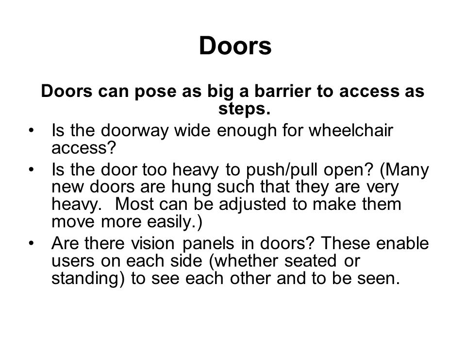 Doors Doors can pose as big a barrier to access as steps.